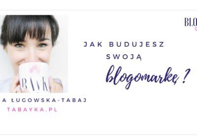 Jak budujesz swoją blogomarkę? OdpowiadaTabayka.pl